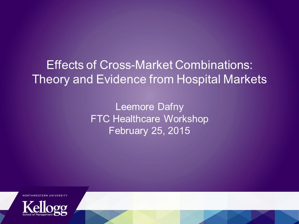 Effects of Cross-Market Combinations: Theory and Evidence from Hospital Markets Leemore Dafny FTC Healthcare Workshop February 25, 2015