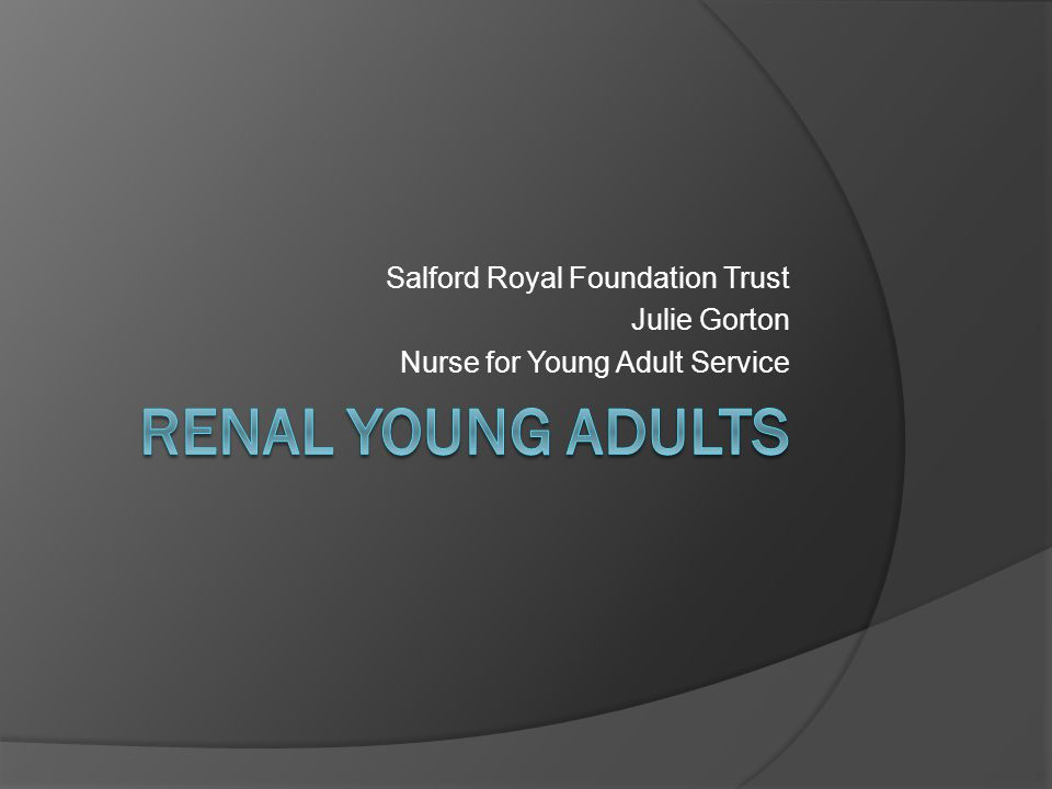 Salford Royal Foundation Trust Julie Gorton Nurse for Young Adult Service