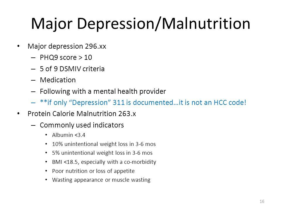 Major Depression/Malnutrition Major depression 296.xx – PHQ9 score > 10 – 5 of 9 DSMIV criteria – Medication – Following with a mental health provider