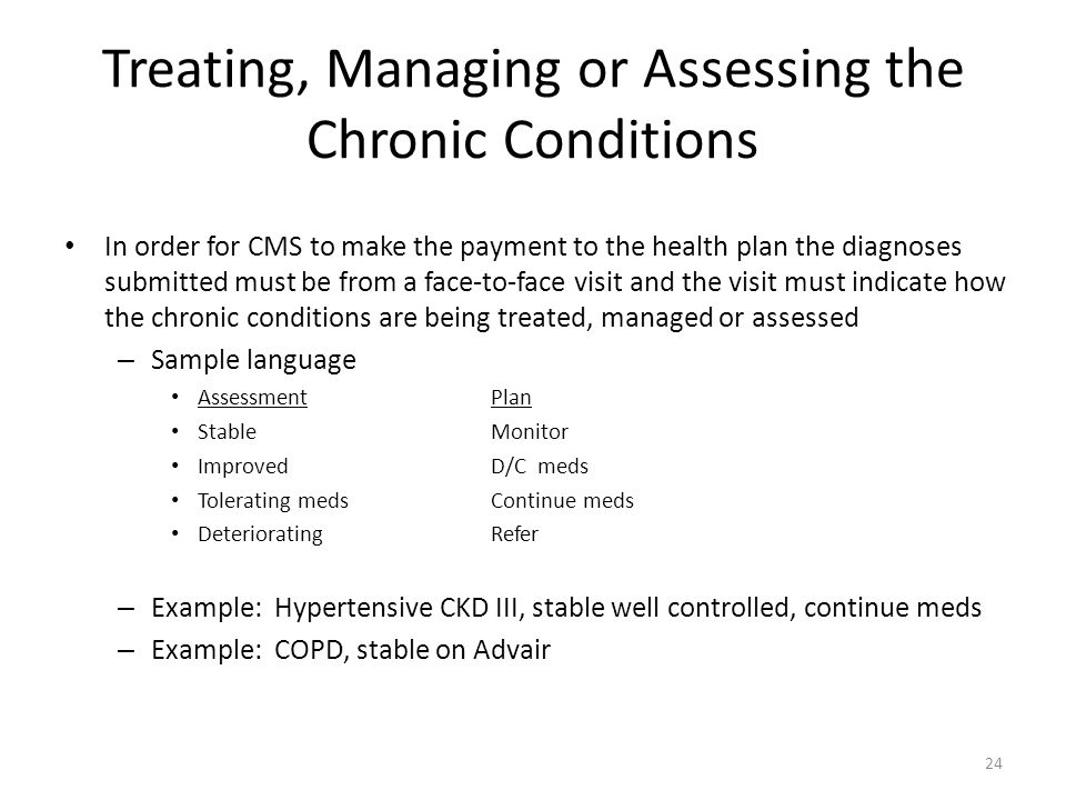 Treating, Managing or Assessing the Chronic Conditions In order for CMS to make the payment to the health plan the diagnoses submitted must be from a