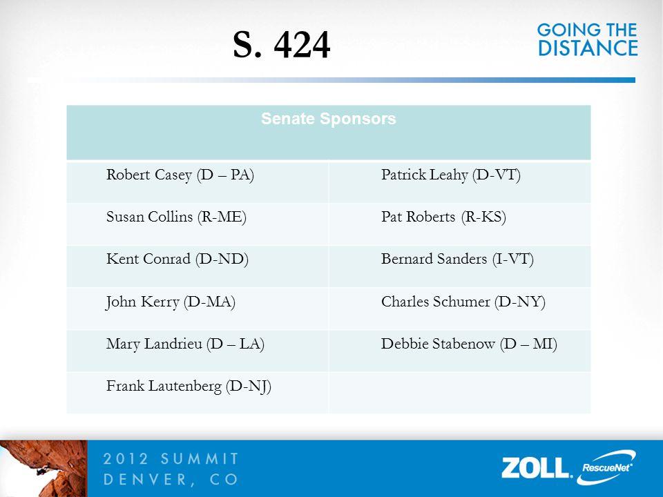 S. 424 Senate Sponsors Robert Casey (D – PA) Patrick Leahy (D-VT) Susan Collins (R-ME) Pat Roberts (R-KS) Kent Conrad (D-ND) Bernard Sanders (I-VT) Jo