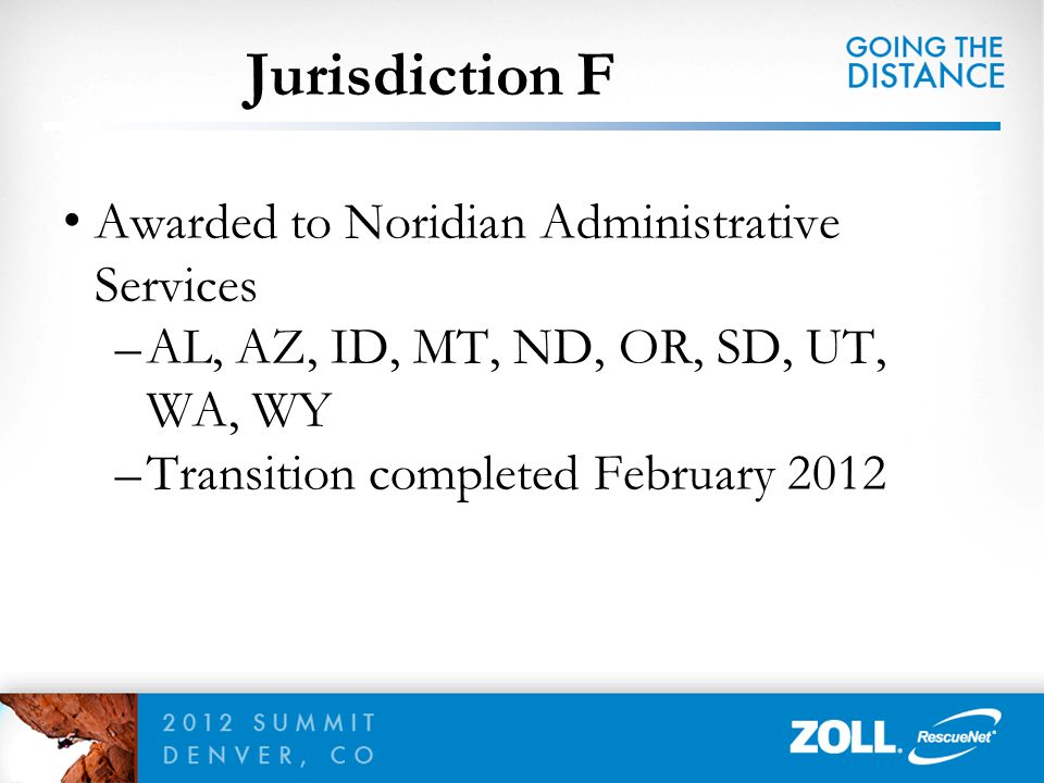 Jurisdiction F Awarded to Noridian Administrative Services –AL, AZ, ID, MT, ND, OR, SD, UT, WA, WY –Transition completed February 2012