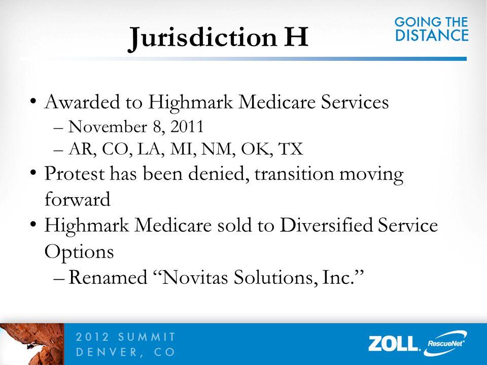 Jurisdiction H Awarded to Highmark Medicare Services –November 8, 2011 –AR, CO, LA, MI, NM, OK, TX Protest has been denied, transition moving forward