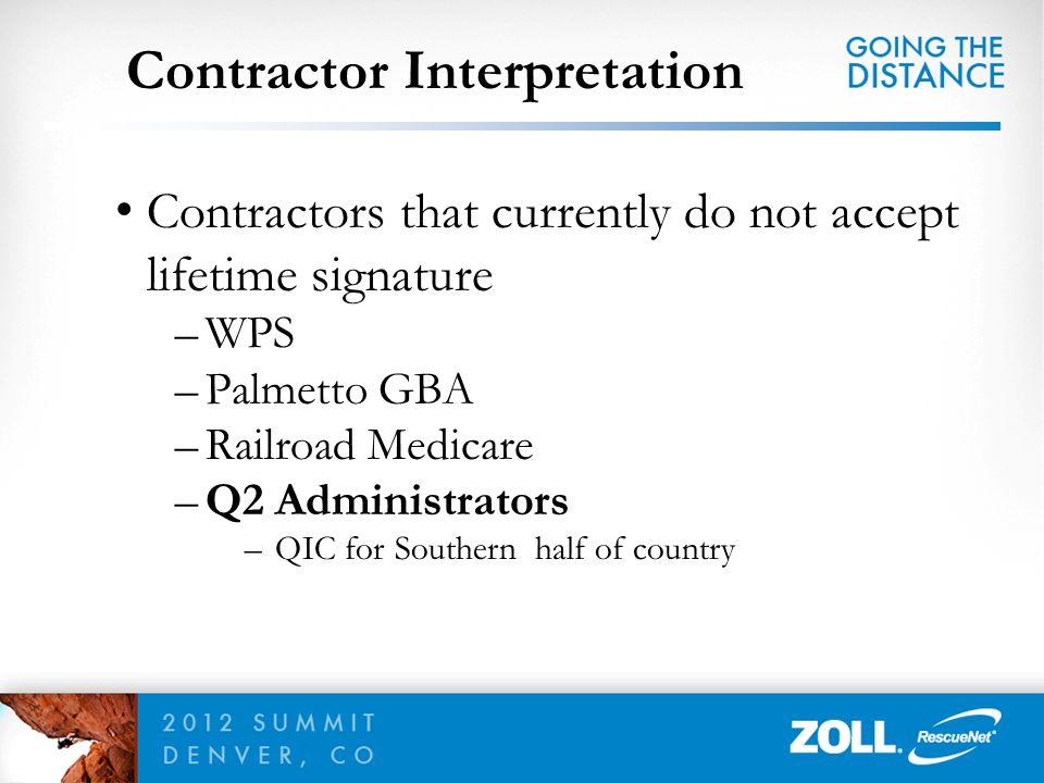 Contractor Interpretation Contractors that currently do not accept lifetime signature –WPS –Palmetto GBA –Railroad Medicare –Q2 Administrators –QIC fo