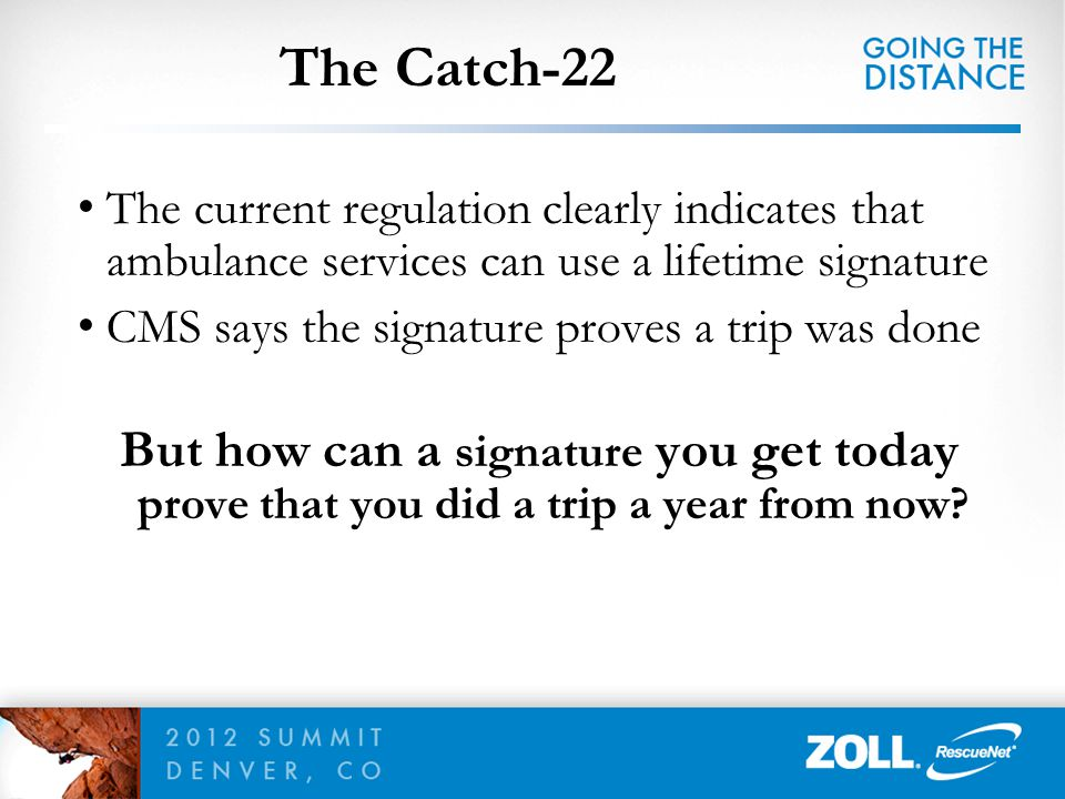 The current regulation clearly indicates that ambulance services can use a lifetime signature CMS says the signature proves a trip was done But how ca