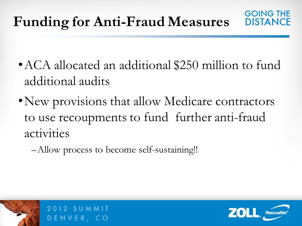 ACA allocated an additional $250 million to fund additional audits New provisions that allow Medicare contractors to use recoupments to fund further a