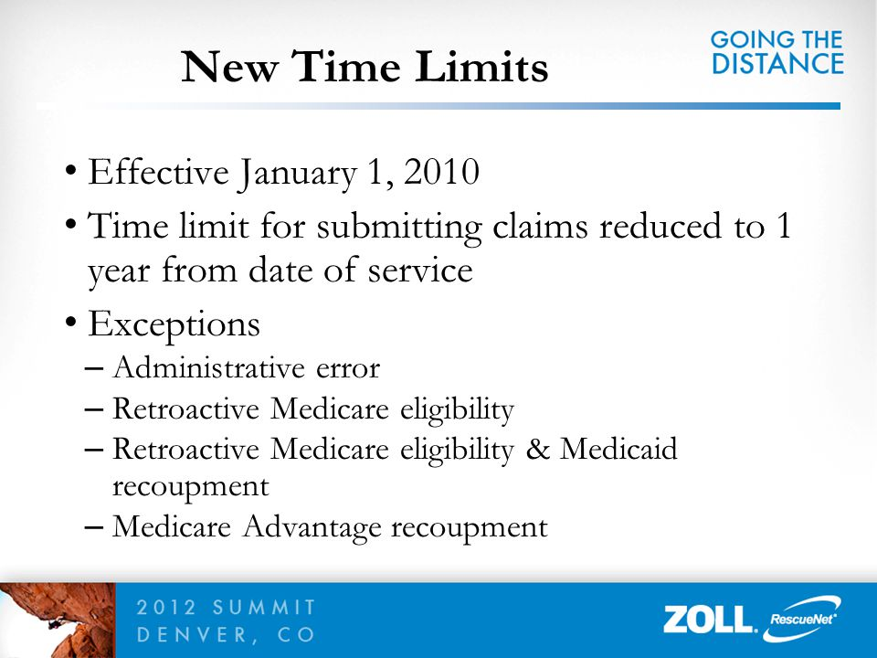 Effective January 1, 2010 Time limit for submitting claims reduced to 1 year from date of service Exceptions – Administrative error – Retroactive Medi
