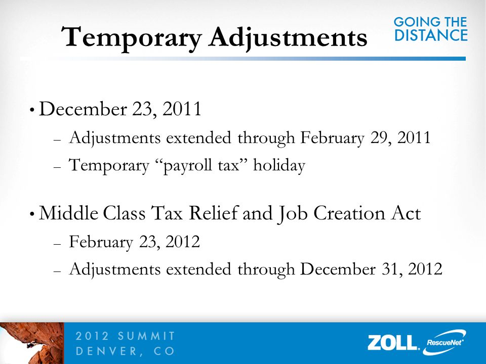 """December 23, 2011 – Adjustments extended through February 29, 2011 – Temporary """"payroll tax"""" holiday Middle Class Tax Relief and Job Creation Act – Fe"""