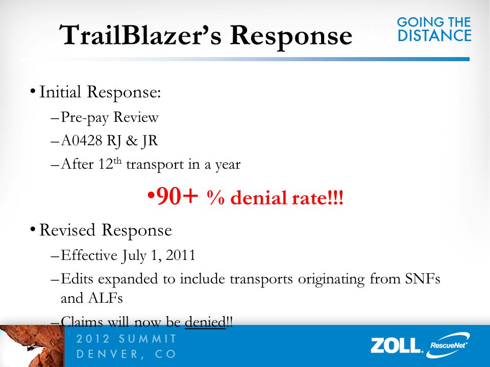 Initial Response: –Pre-pay Review –A0428 RJ & JR –After 12 th transport in a year 90+ % denial rate!!! Revised Response –Effective July 1, 2011 –Edits