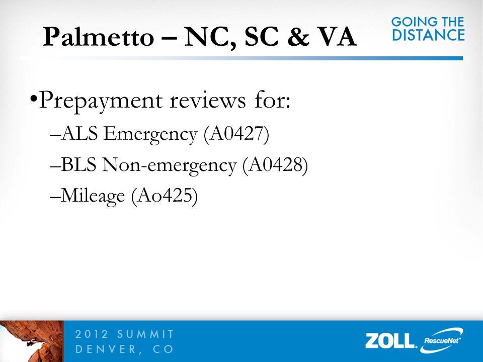 Prepayment reviews for: –ALS Emergency (A0427) –BLS Non-emergency (A0428) –Mileage (Ao425) Palmetto – NC, SC & VA