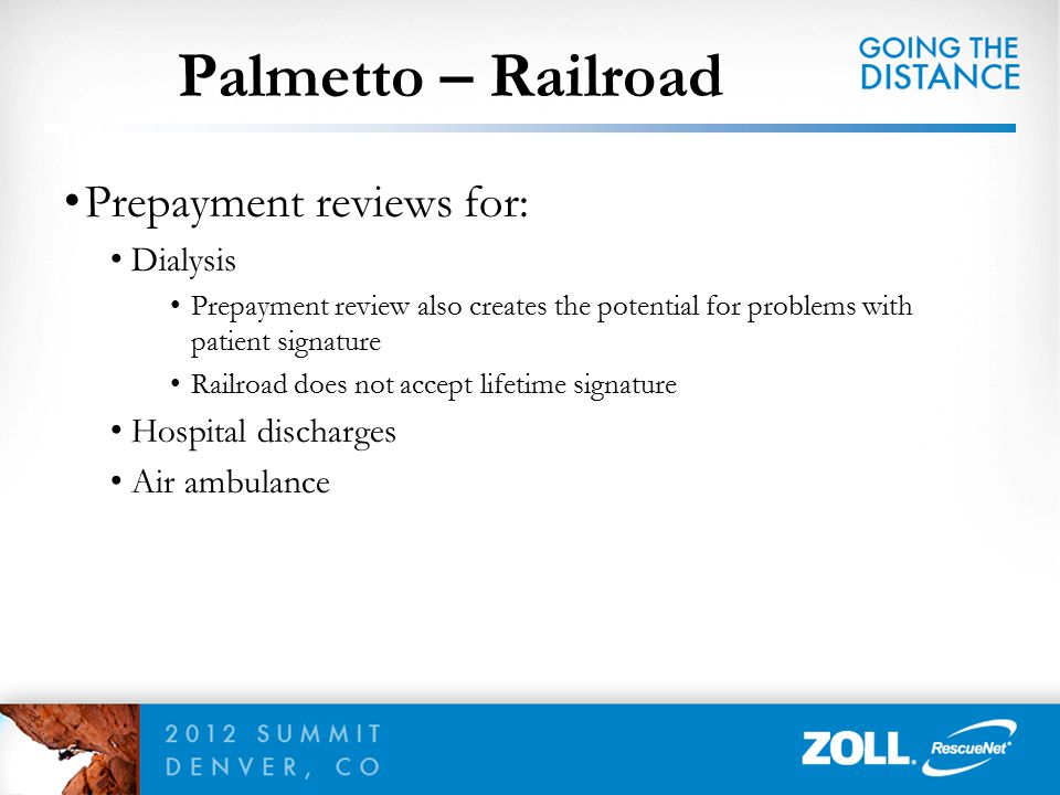 Prepayment reviews for: Dialysis Prepayment review also creates the potential for problems with patient signature Railroad does not accept lifetime si