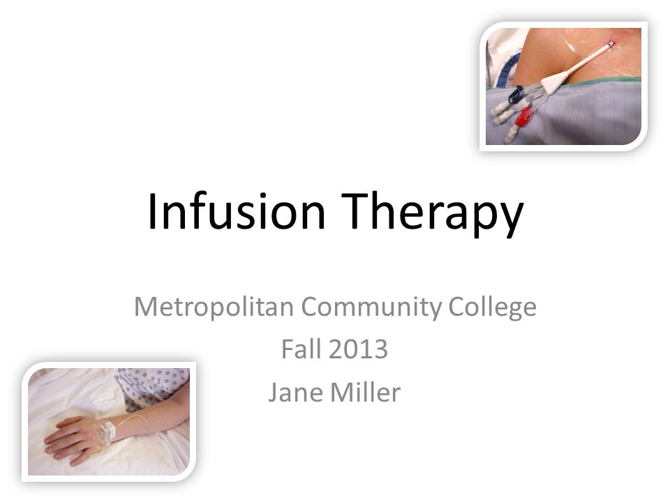 Infusion Therapy Metropolitan Community College Fall 2013 Jane Miller