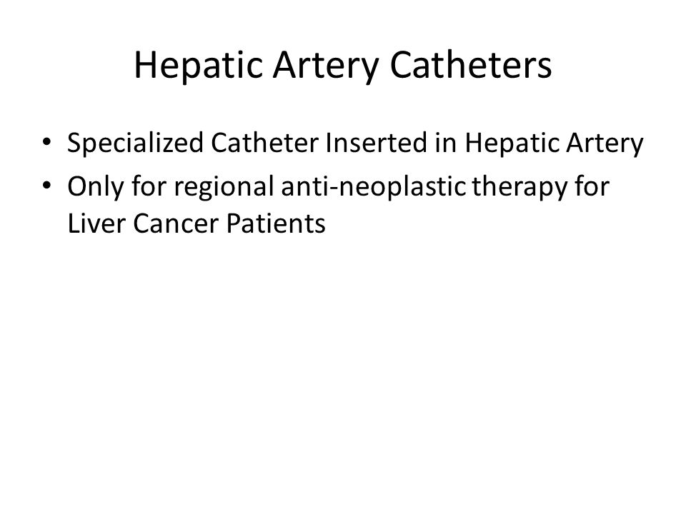 Hepatic Artery Catheters Specialized Catheter Inserted in Hepatic Artery Only for regional anti-neoplastic therapy for Liver Cancer Patients