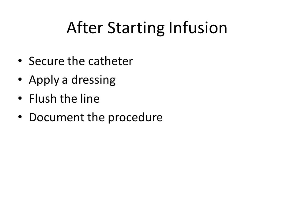 After Starting Infusion Secure the catheter Apply a dressing Flush the line Document the procedure