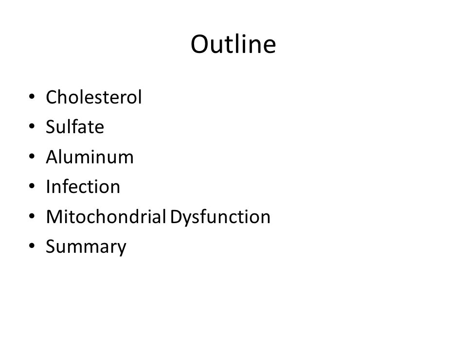 Outline Cholesterol Sulfate Aluminum Infection Mitochondrial Dysfunction Summary
