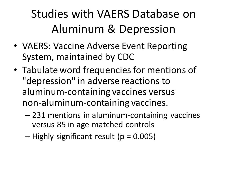 Studies with VAERS Database on Aluminum & Depression VAERS: Vaccine Adverse Event Reporting System, maintained by CDC Tabulate word frequencies for me