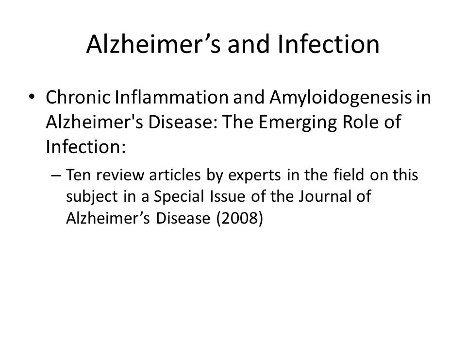 Alzheimer's and Infection Chronic Inflammation and Amyloidogenesis in Alzheimer's Disease: The Emerging Role of Infection: – Ten review articles by ex