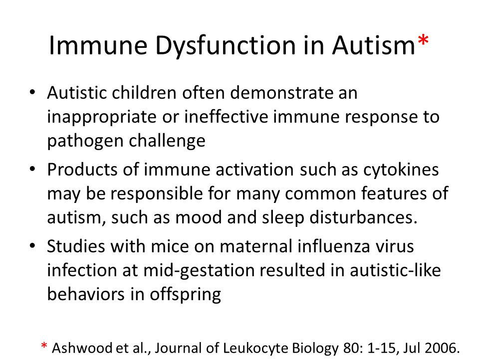 Immune Dysfunction in Autism* Autistic children often demonstrate an inappropriate or ineffective immune response to pathogen challenge Products of im