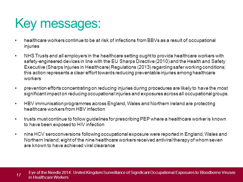 Key messages: healthcare workers continue to be at risk of infections from BBVs as a result of occupational injuries NHS Trusts and all employers in t