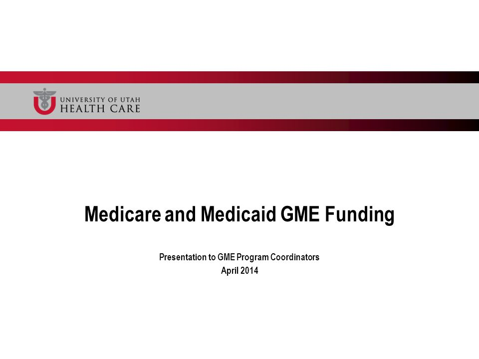 Medicare and Medicaid GME Funding Presentation to GME Program Coordinators April 2014
