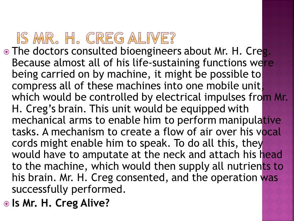  The doctors consulted bioengineers about Mr.H. Creg.