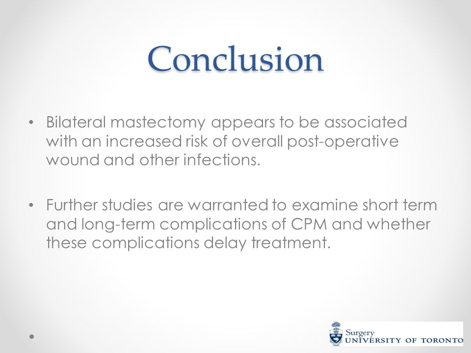 Conclusion Bilateral mastectomy appears to be associated with an increased risk of overall post-operative wound and other infections. Further studies