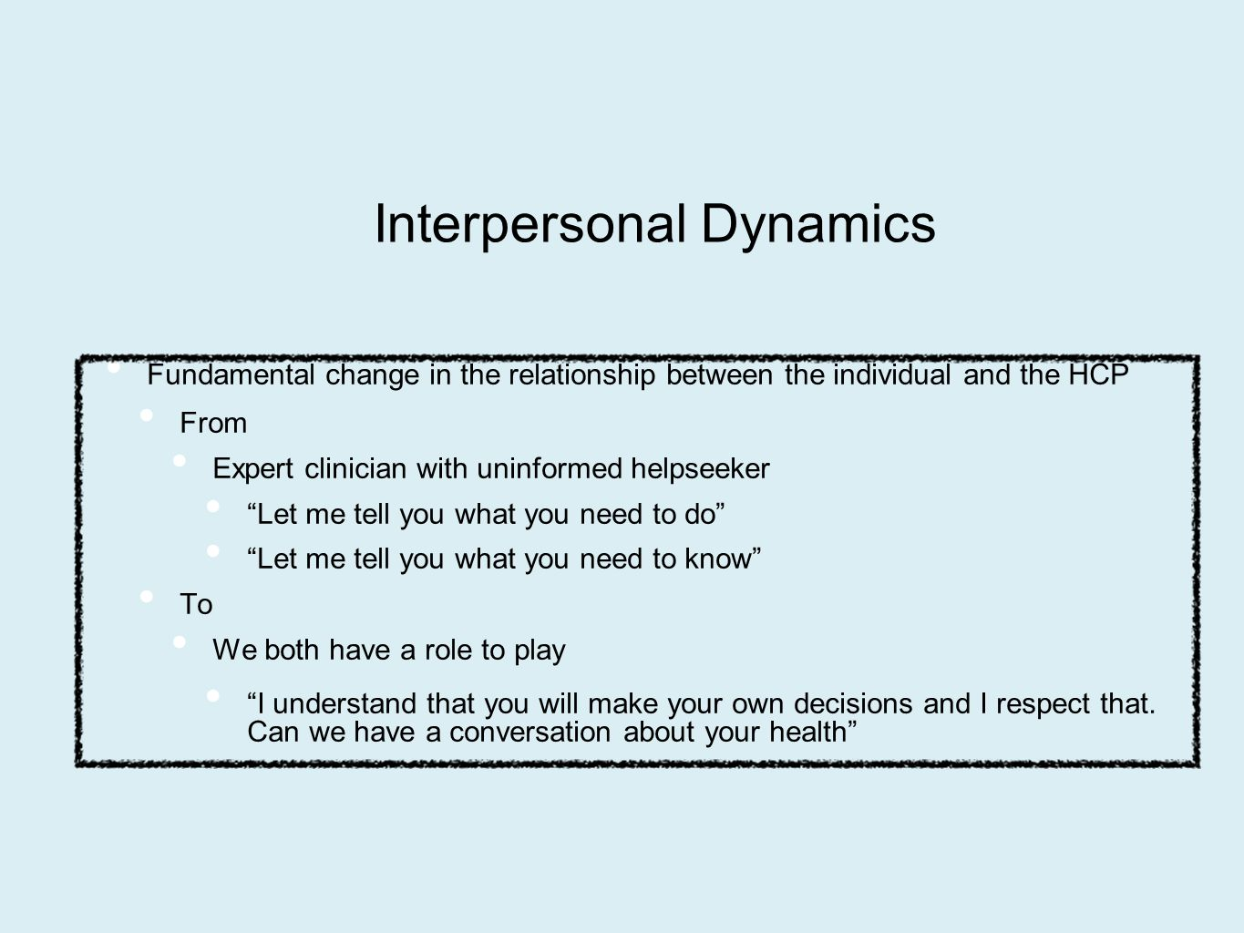 """Fundamental change in the relationship between the individual and the HCP From Expert clinician with uninformed helpseeker """"Let me tell you what you n"""