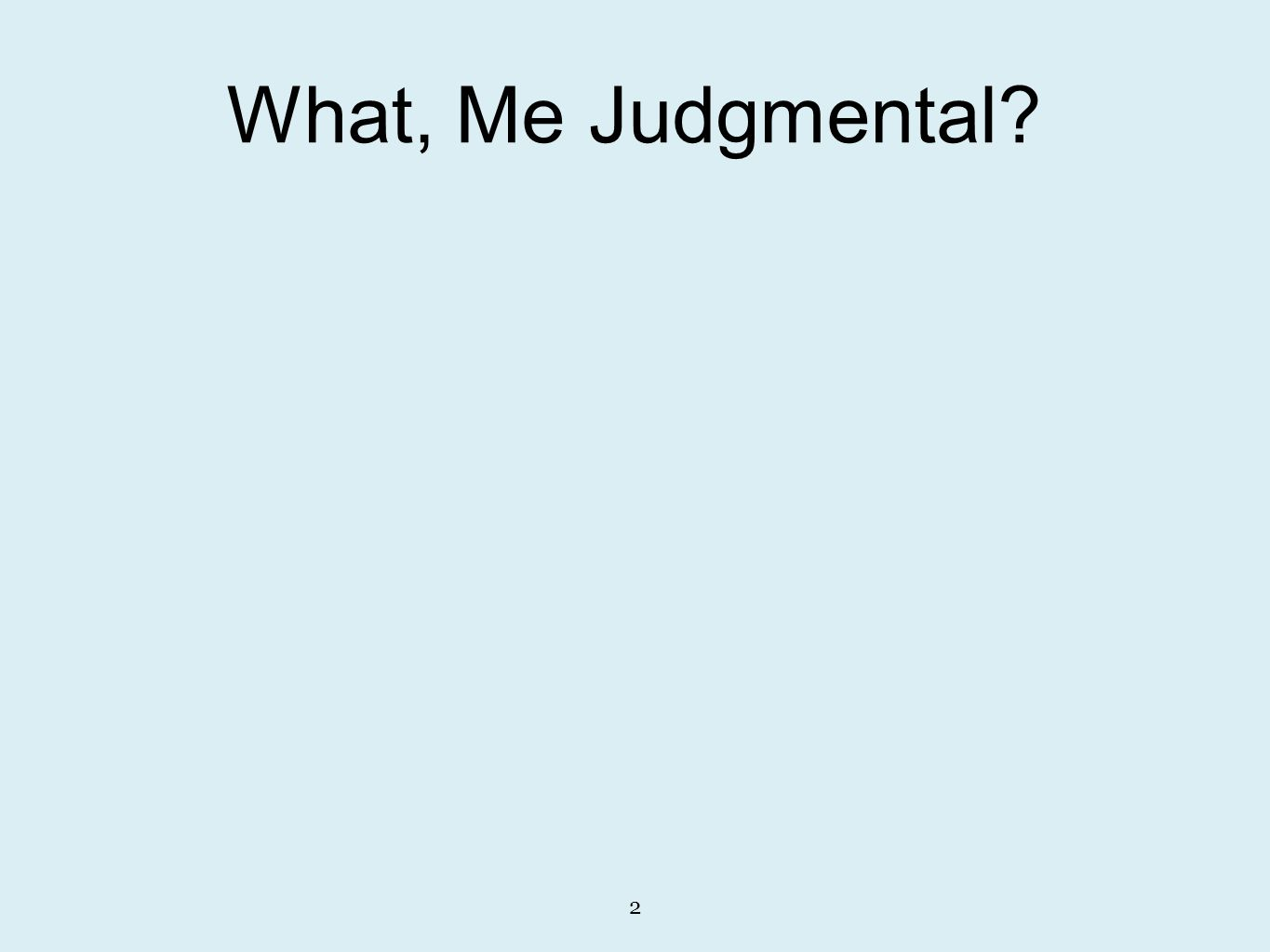 2 What, Me Judgmental?
