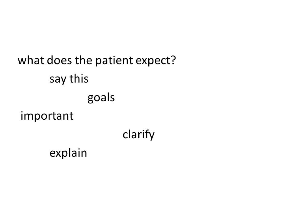 what does the patient expect? say this goals important clarify explain