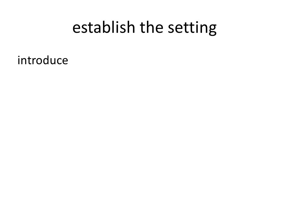 establish the setting introduce