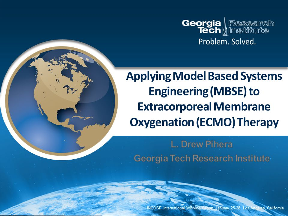 Applying Model Based Systems Engineering (MBSE) to Extracorporeal Membrane Oxygenation (ECMO) Therapy INCOSE International Working Group, January 25-2