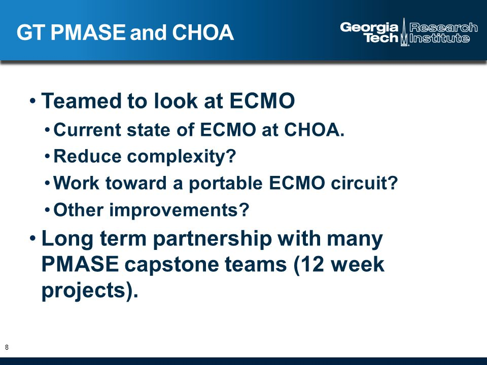 Teamed to look at ECMO Current state of ECMO at CHOA. Reduce complexity? Work toward a portable ECMO circuit? Other improvements? Long term partnershi