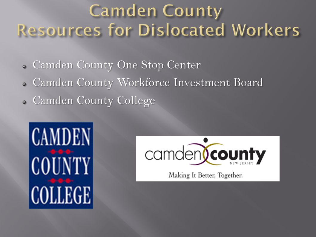 Camden County One Stop Center Camden County Workforce Investment Board Camden County College