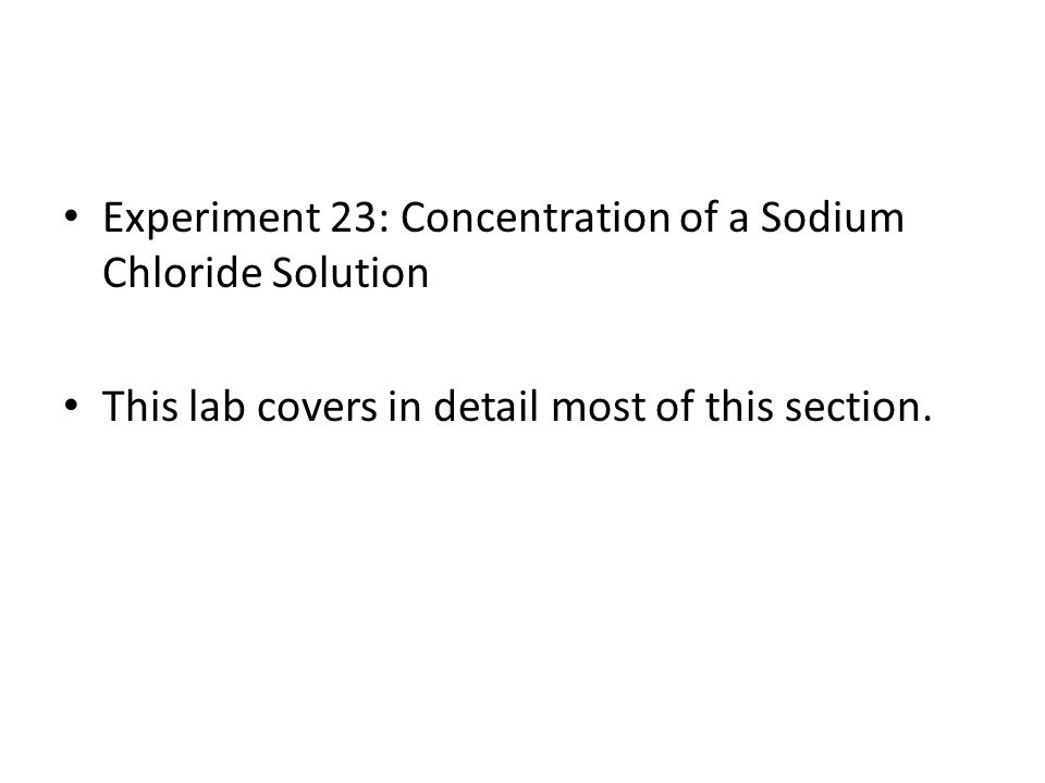 Experiment 23: Concentration of a Sodium Chloride Solution This lab covers in detail most of this section.