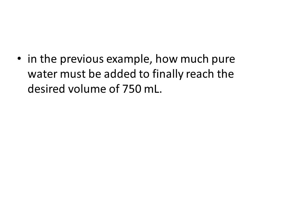 in the previous example, how much pure water must be added to finally reach the desired volume of 750 mL.