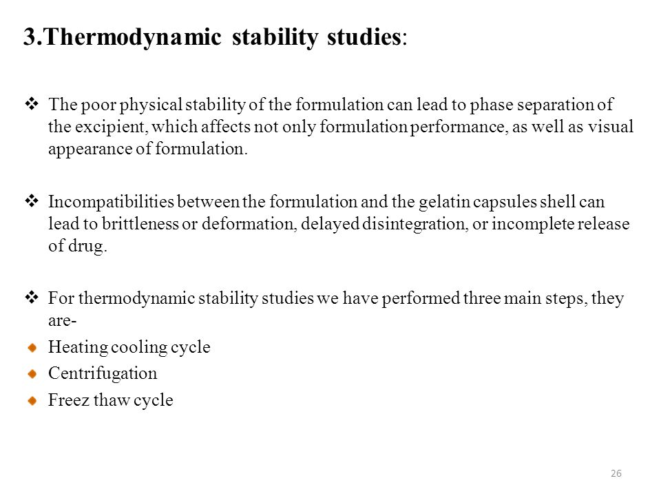 3.Thermodynamic stability studies:  The poor physical stability of the formulation can lead to phase separation of the excipient, which affects not only formulation performance, as well as visual appearance of formulation.