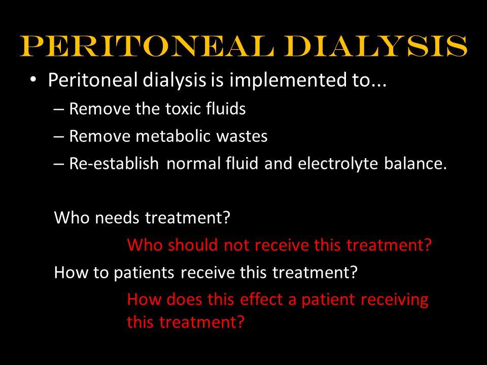 Peritoneal Dialysis Peritoneal dialysis is implemented to...