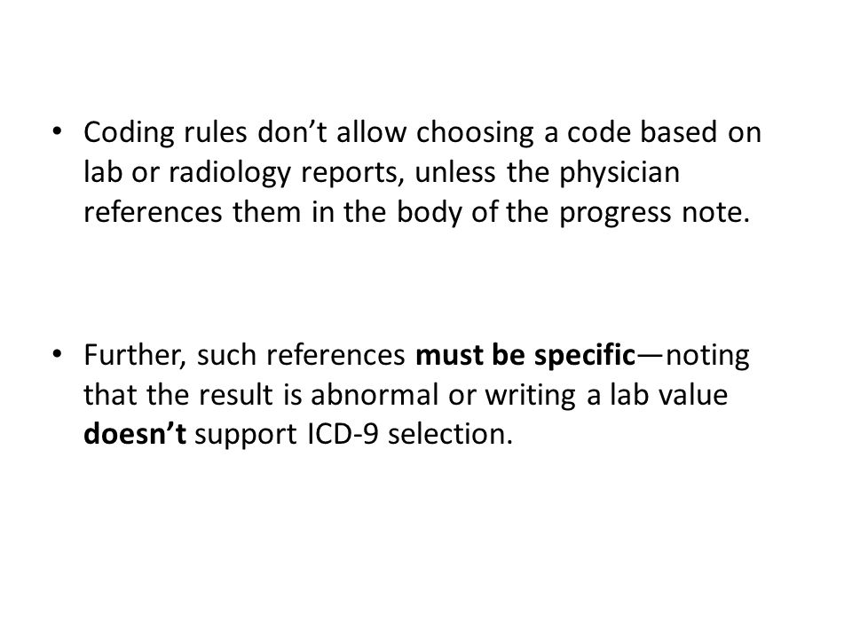Coding rules don't allow choosing a code based on lab or radiology reports, unless the physician references them in the body of the progress note.