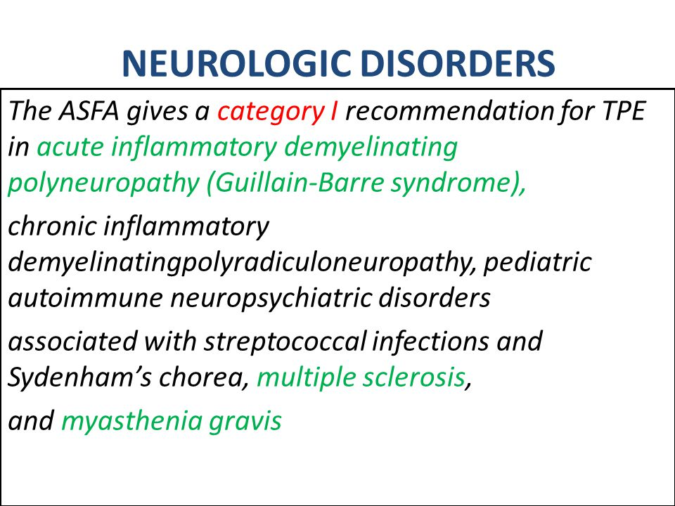 NEUROLOGIC DISORDERS The ASFA gives a category I recommendation for TPE in acute inflammatory demyelinating polyneuropathy (Guillain-Barre syndrome),