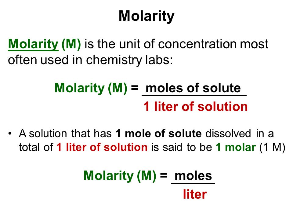 Molarity Molarity (M) is the unit of concentration most often used in chemistry labs: Molarity (M) = moles of solute 1 liter of solution A solution th