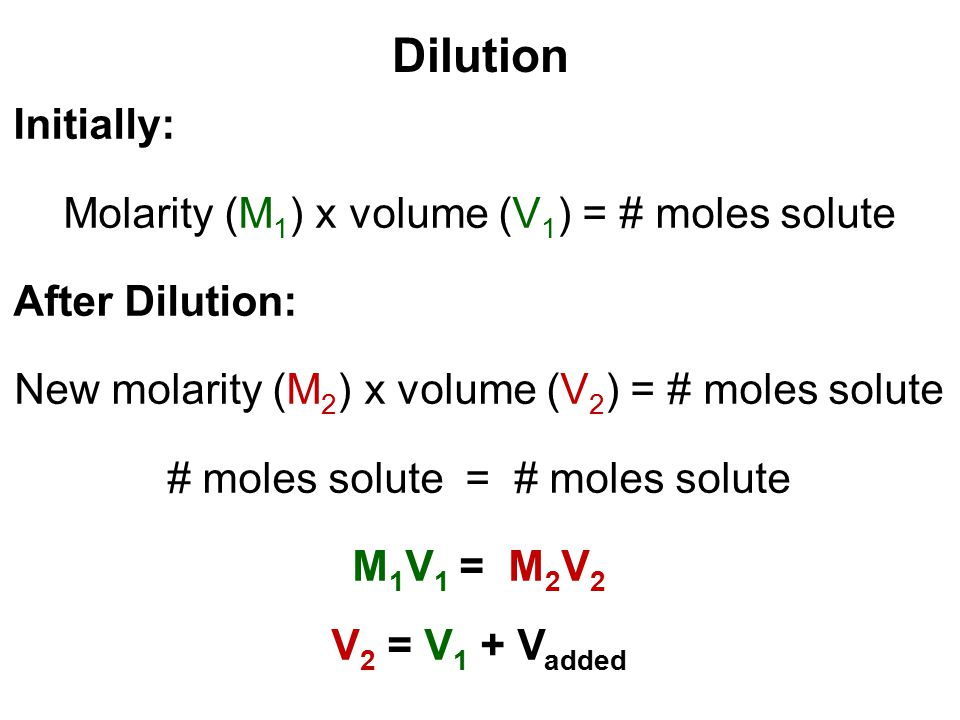 Dilution Initially: Molarity (M 1 ) x volume (V 1 ) = # moles solute After Dilution: New molarity (M 2 ) x volume (V 2 ) = # moles solute # moles solu