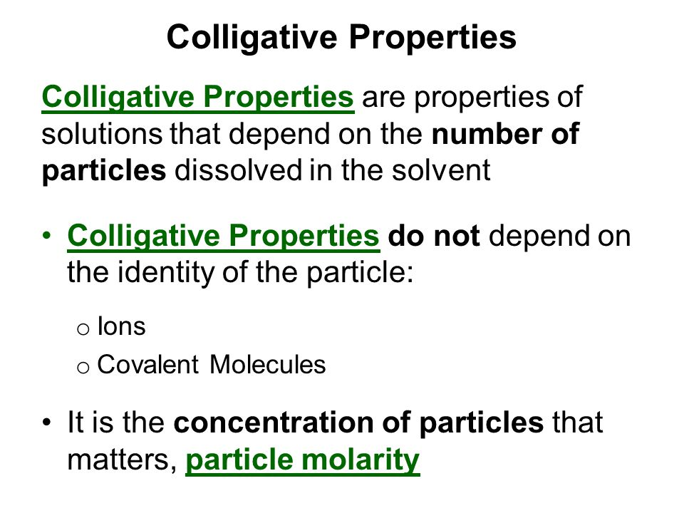 Colligative Properties Colligative Properties are properties of solutions that depend on the number of particles dissolved in the solvent Colligative