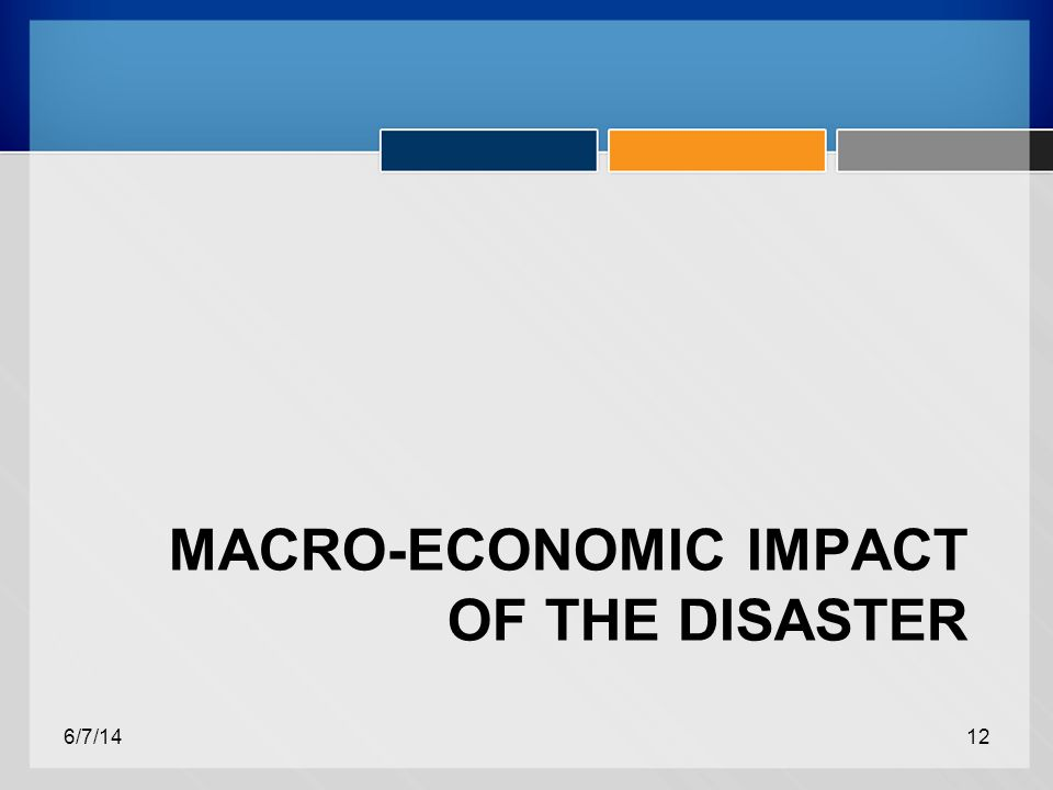 MACRO-ECONOMIC IMPACT OF THE DISASTER 6/7/1412