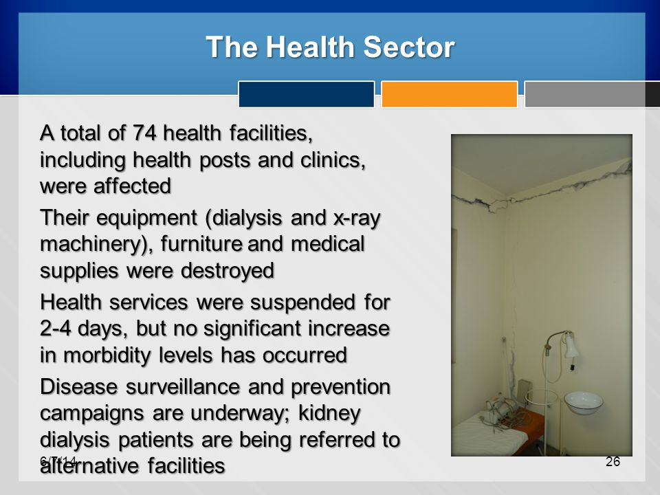 The Health Sector A total of 74 health facilities, including health posts and clinics, were affected Their equipment (dialysis and x-ray machinery), furniture and medical supplies were destroyed Health services were suspended for 2-4 days, but no significant increase in morbidity levels has occurred Disease surveillance and prevention campaigns are underway; kidney dialysis patients are being referred to alternative facilities 6/7/1426