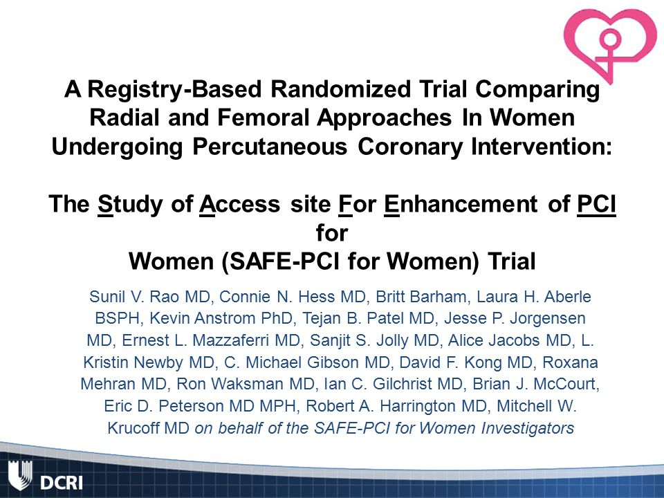 A Registry-Based Randomized Trial Comparing Radial and Femoral Approaches In Women Undergoing Percutaneous Coronary Intervention: The Study of Access site For Enhancement of PCI for Women (SAFE-PCI for Women) Trial Sunil V.