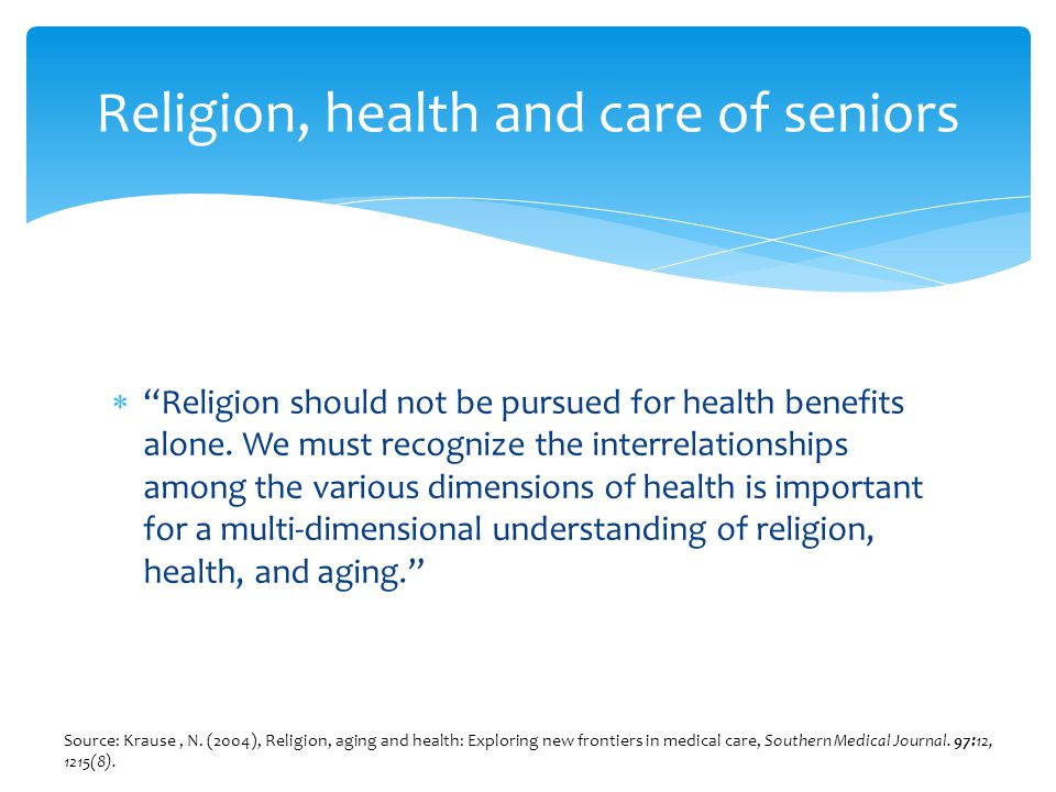  Religion should not be pursued for health benefits alone.