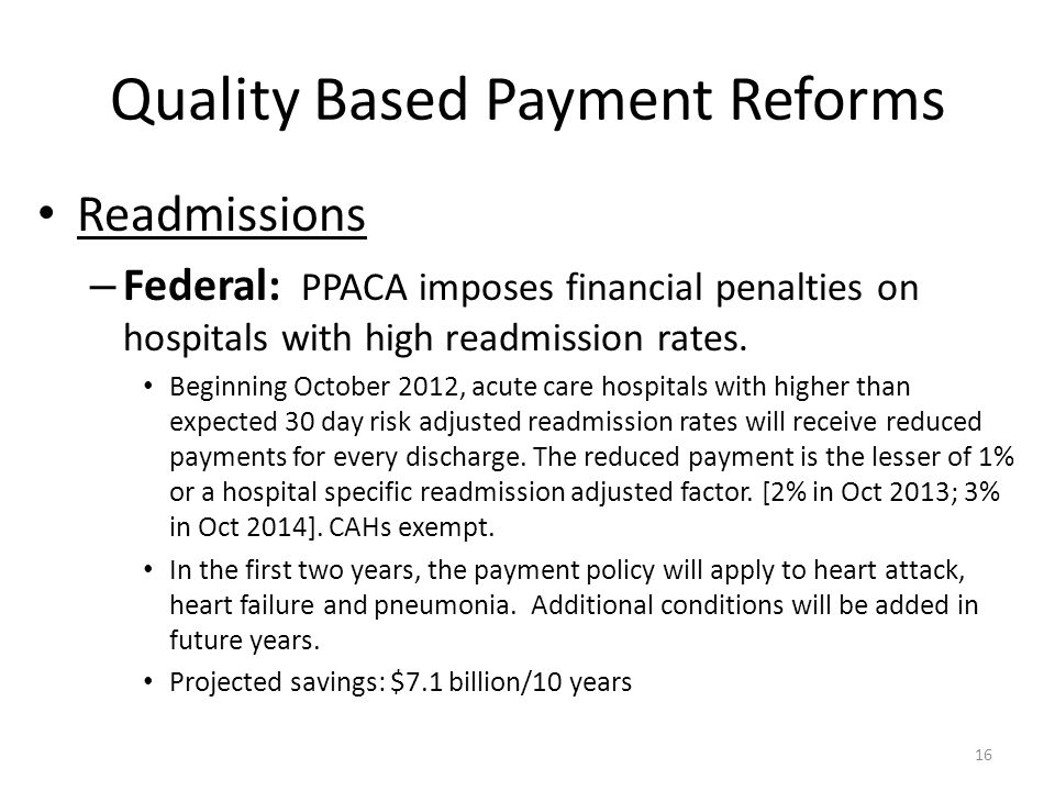 Readmissions – Federal: PPACA imposes financial penalties on hospitals with high readmission rates.