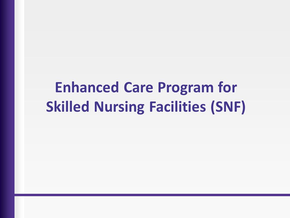 Enhanced Care Program for Skilled Nursing Facilities (SNF)