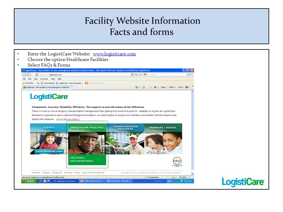 Facility Website Information Facts and forms  Enter the LogistiCare Website: www.logisticare.comwww.logisticare.com  Choose the option Healthcare Fa