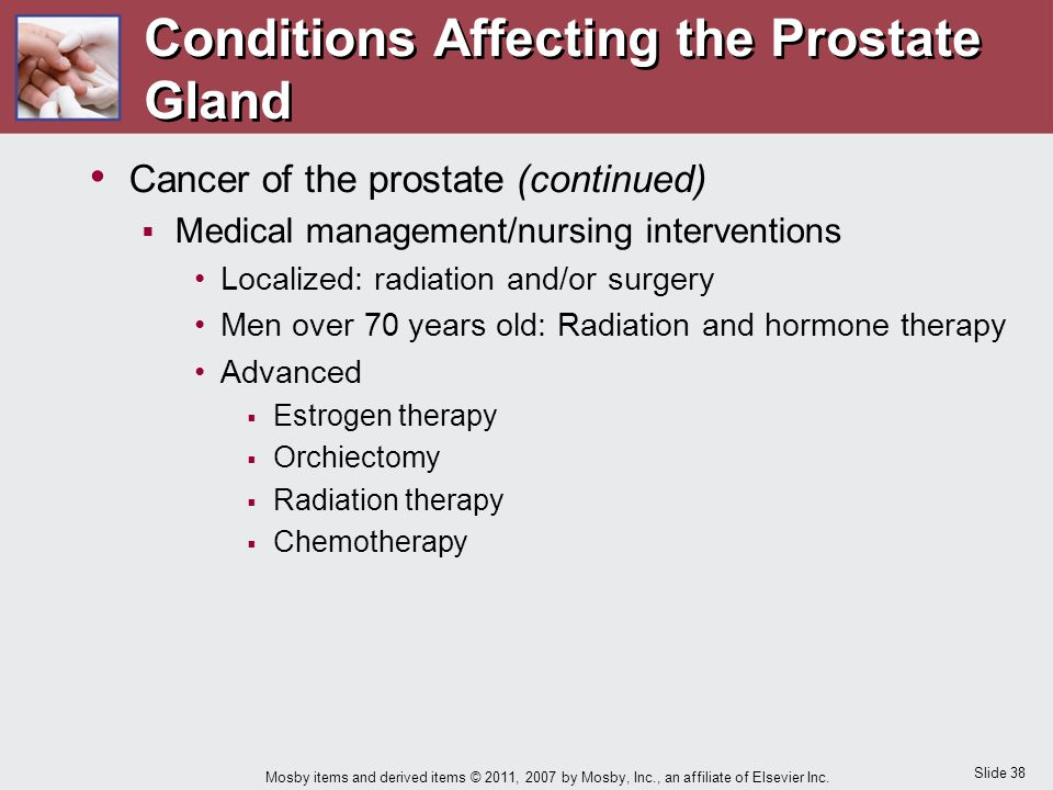 Slide 38 Mosby items and derived items © 2011, 2007 by Mosby, Inc., an affiliate of Elsevier Inc. Cancer of the prostate (continued)  Medical managem